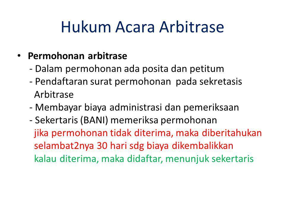 Hukum Acara Arbitrase Permohonan arbitrase - Dalam permohonan ada posita dan petitum - Pendaftaran surat permohonan pada sekretasis Arbitrase - Membay