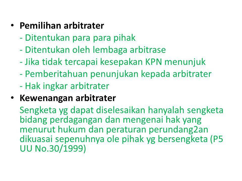 Pemilihan arbitrater - Ditentukan para para pihak - Ditentukan oleh lembaga arbitrase - Jika tidak tercapai kesepakan KPN menunjuk - Pemberitahuan pen