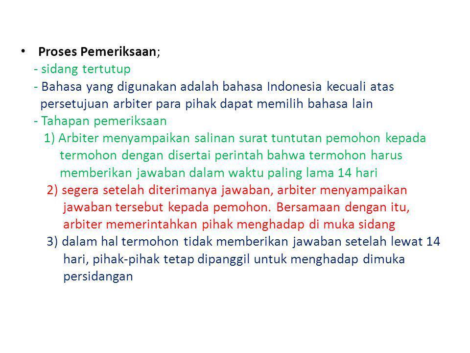 Proses Pemeriksaan; - sidang tertutup - Bahasa yang digunakan adalah bahasa Indonesia kecuali atas persetujuan arbiter para pihak dapat memilih bahasa