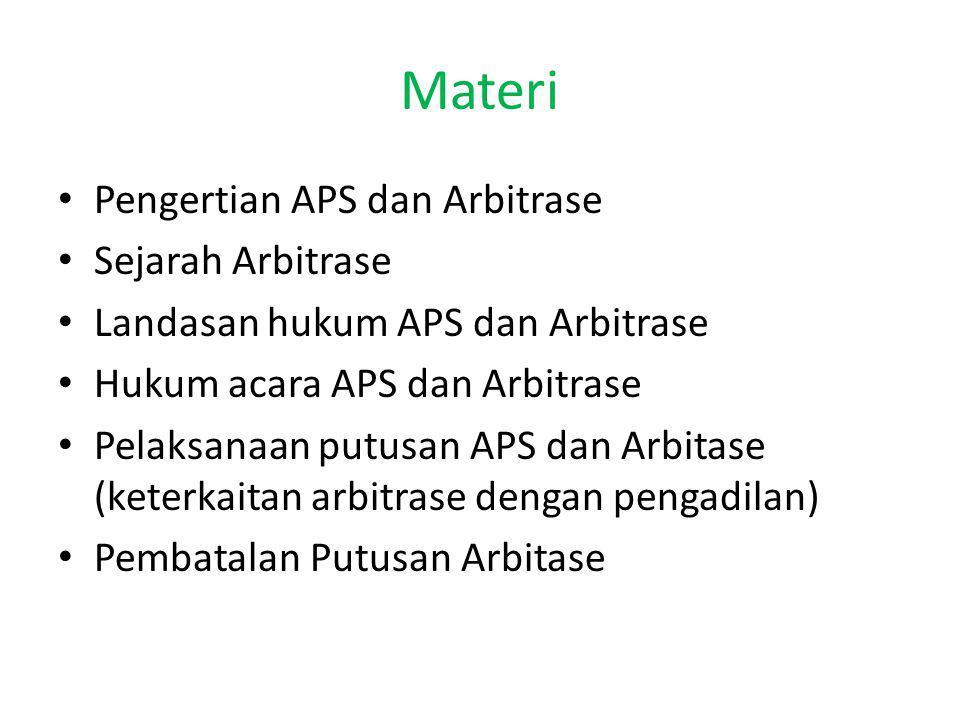 Materi Pengertian APS dan Arbitrase Sejarah Arbitrase Landasan hukum APS dan Arbitrase Hukum acara APS dan Arbitrase Pelaksanaan putusan APS dan Arbit