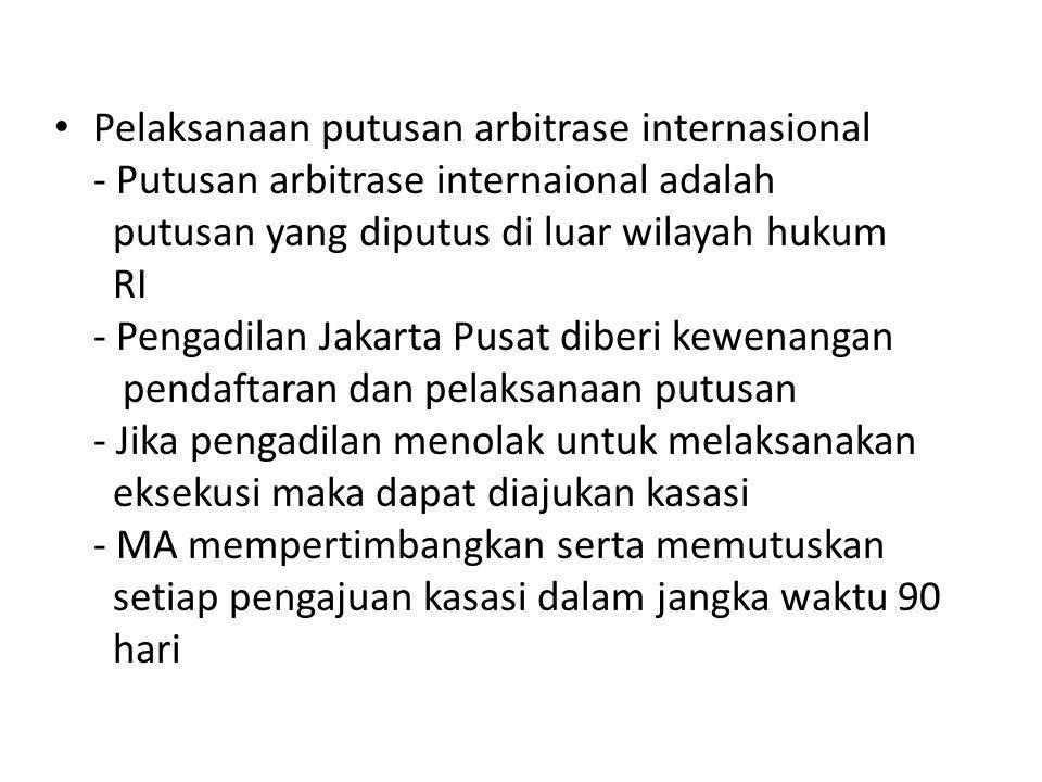 Pelaksanaan putusan arbitrase internasional - Putusan arbitrase internaional adalah putusan yang diputus di luar wilayah hukum RI - Pengadilan Jakarta