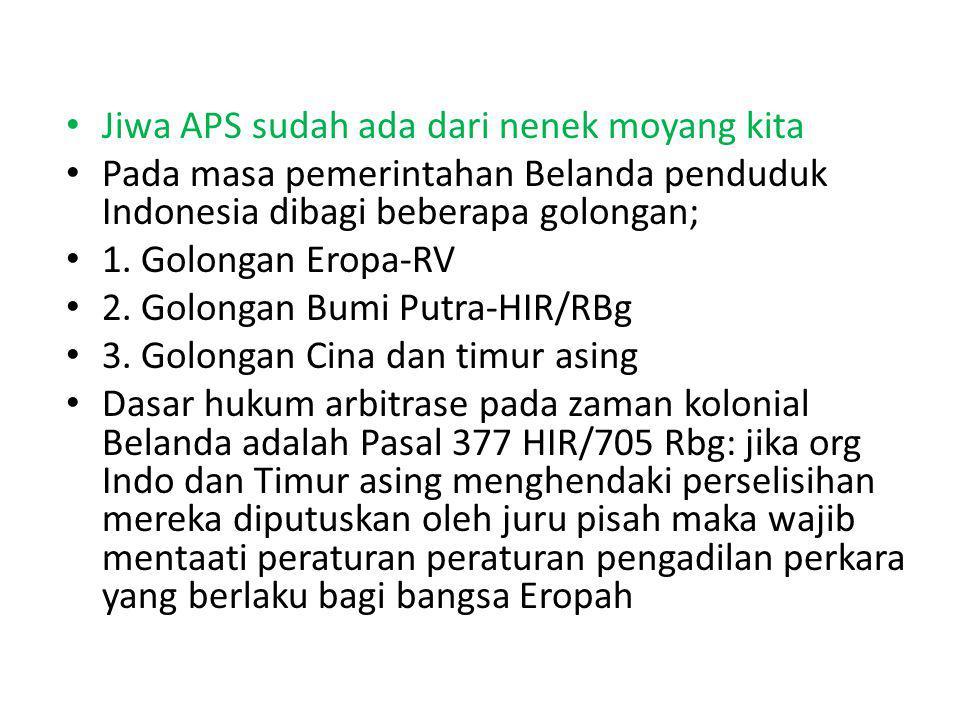 Jiwa APS sudah ada dari nenek moyang kita Pada masa pemerintahan Belanda penduduk Indonesia dibagi beberapa golongan; 1. Golongan Eropa-RV 2. Golongan