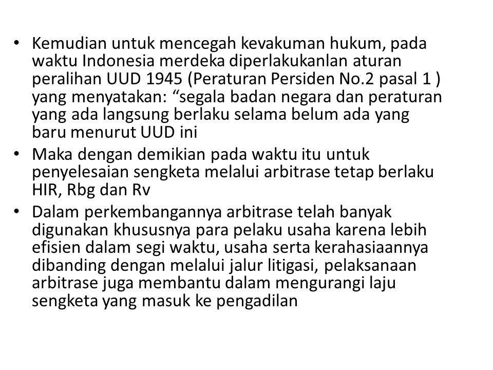 Kemudian untuk mencegah kevakuman hukum, pada waktu Indonesia merdeka diperlakukanlan aturan peralihan UUD 1945 (Peraturan Persiden No.2 pasal 1 ) yan