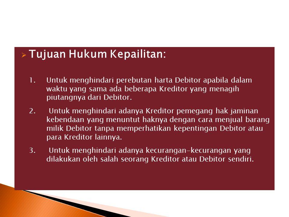  Tujuan Hukum Kepailitan: 1. Untuk menghindari perebutan harta Debitor apabila dalam waktu yang sama ada beberapa Kreditor yang menagih piutangnya da