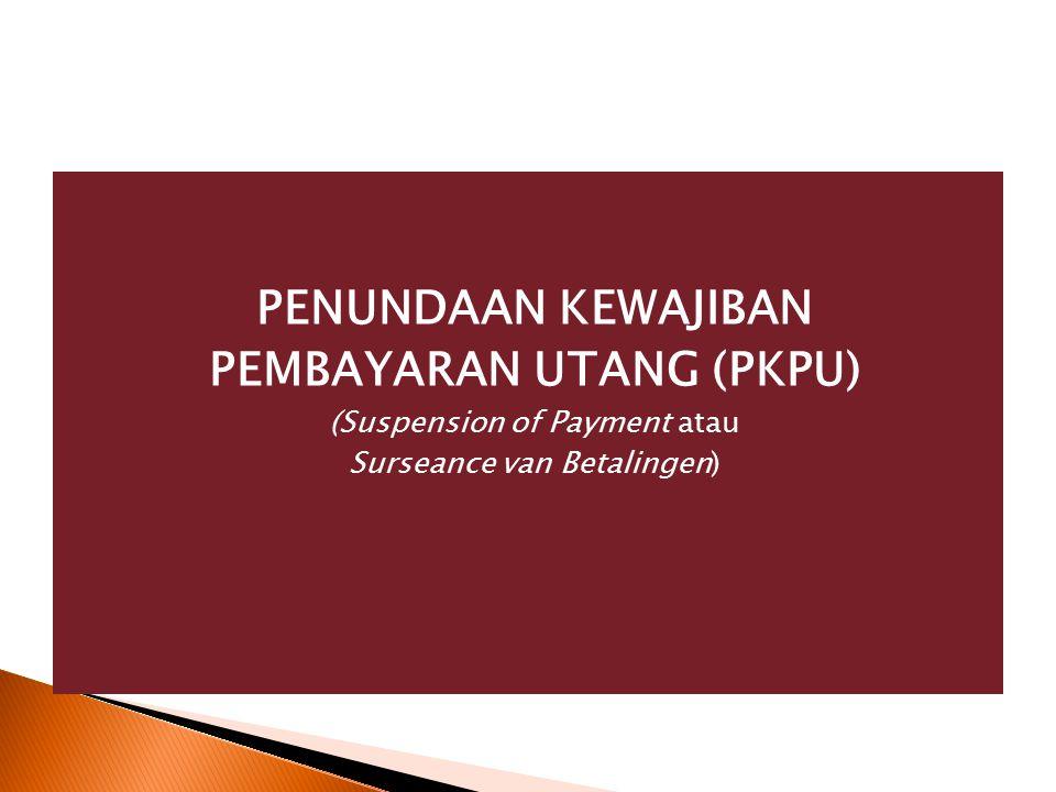 PENUNDAAN KEWAJIBAN PEMBAYARAN UTANG (PKPU) (Suspension of Payment atau Surseance van Betalingen)