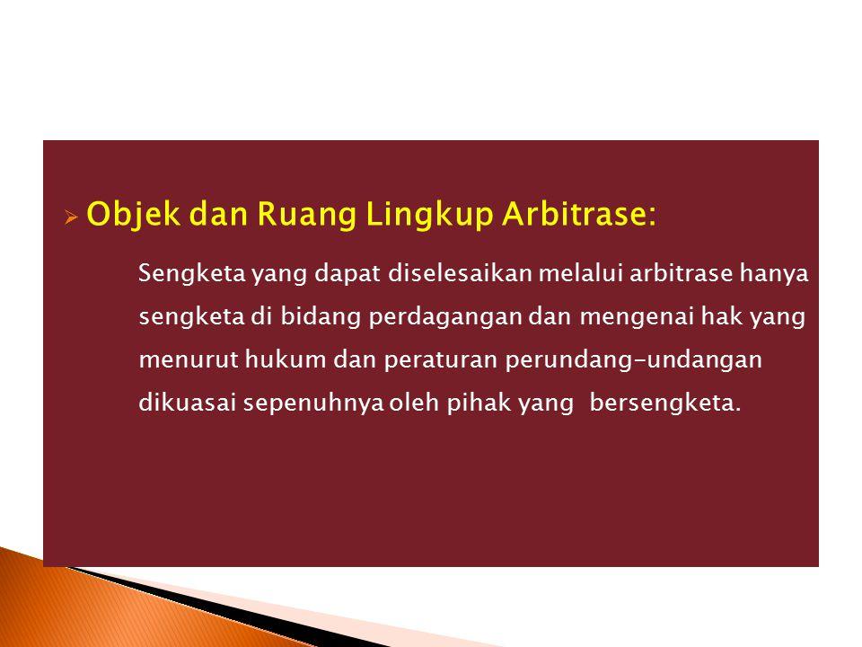  Objek dan Ruang Lingkup Arbitrase: Sengketa yang dapat diselesaikan melalui arbitrase hanya sengketa di bidang perdagangan dan mengenai hak yang men
