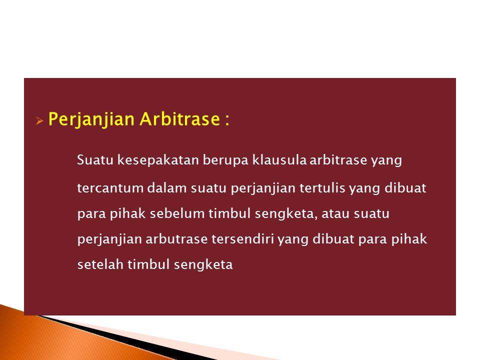  Perjanjian Arbitrase : Suatu kesepakatan berupa klausula arbitrase yang tercantum dalam suatu perjanjian tertulis yang dibuat para pihak sebelum tim