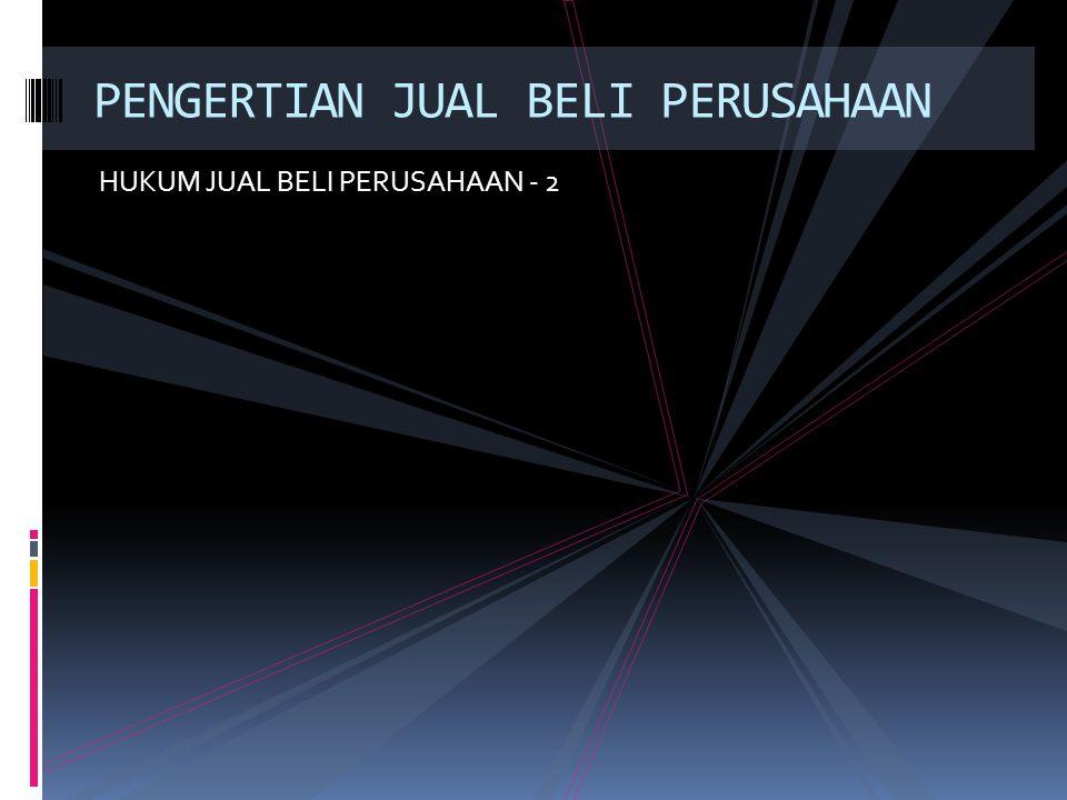 HUKUM JUAL BELI PERUSAHAAN - 2 PENGERTIAN JUAL BELI PERUSAHAAN