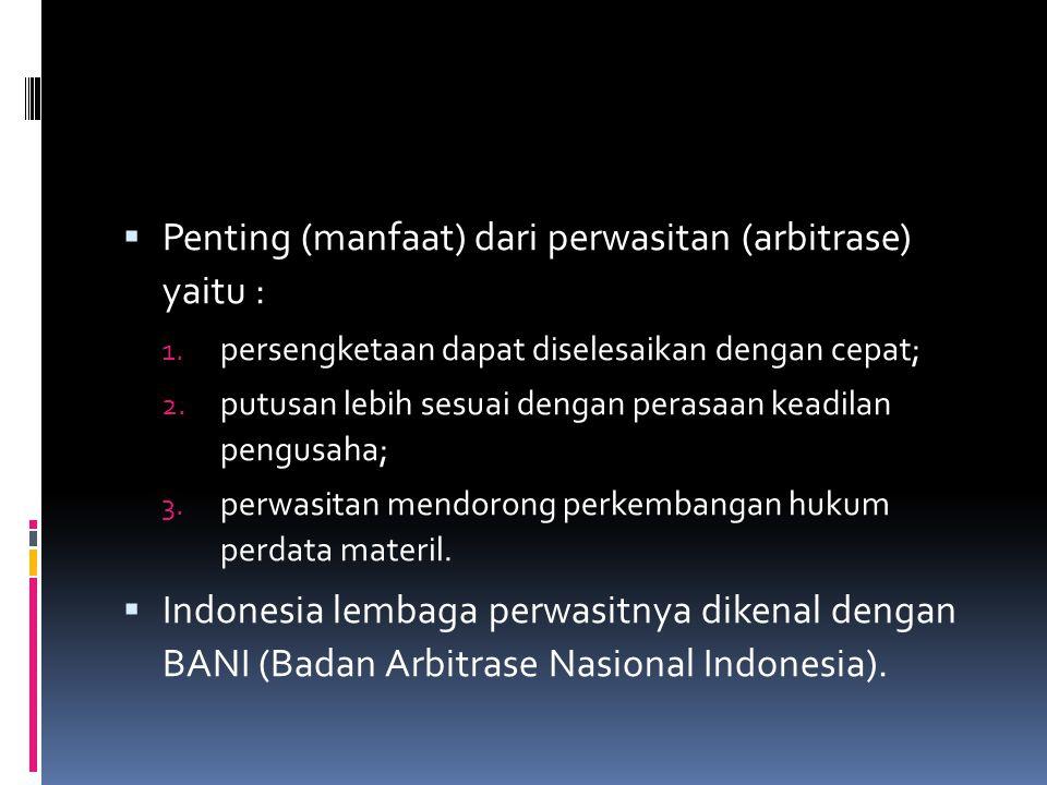  Penting (manfaat) dari perwasitan (arbitrase) yaitu : 1.