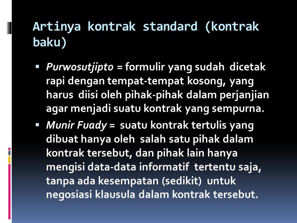 Artinya kontrak standard (kontrak baku)  Purwosutjipto = formulir yang sudah dicetak rapi dengan tempat-tempat kosong, yang harus diisi oleh pihak-pihak dalam perjanjian agar menjadi suatu kontrak yang sempurna.