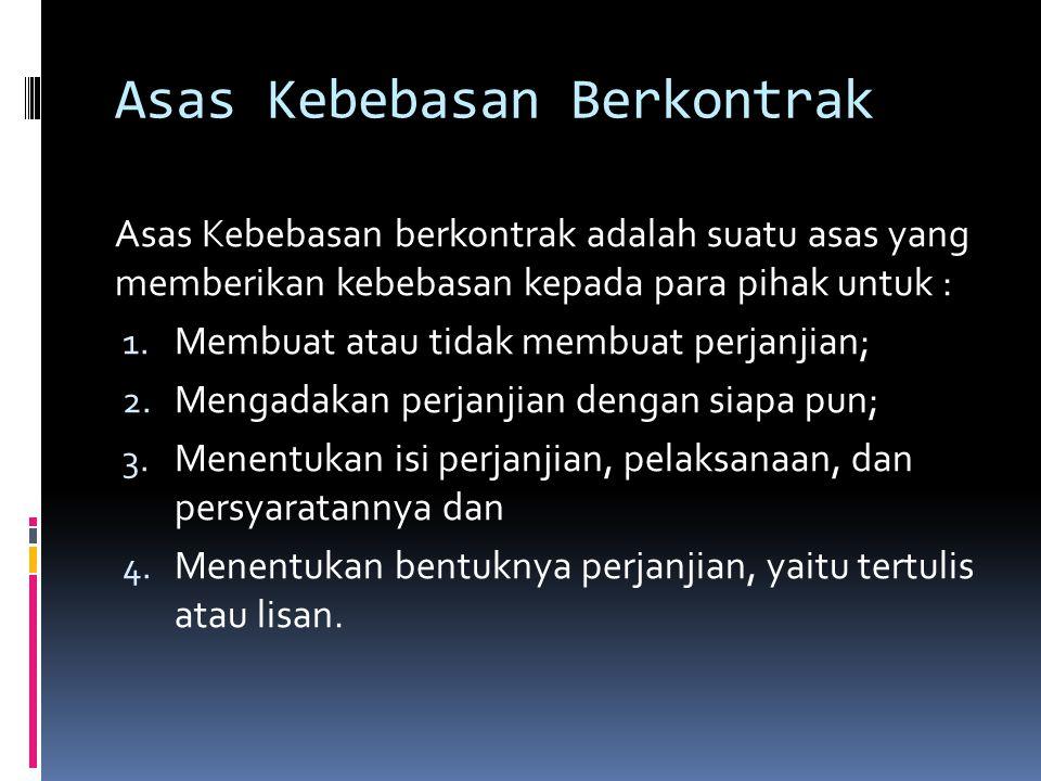 Asas Kebebasan Berkontrak Asas Kebebasan berkontrak adalah suatu asas yang memberikan kebebasan kepada para pihak untuk : 1.