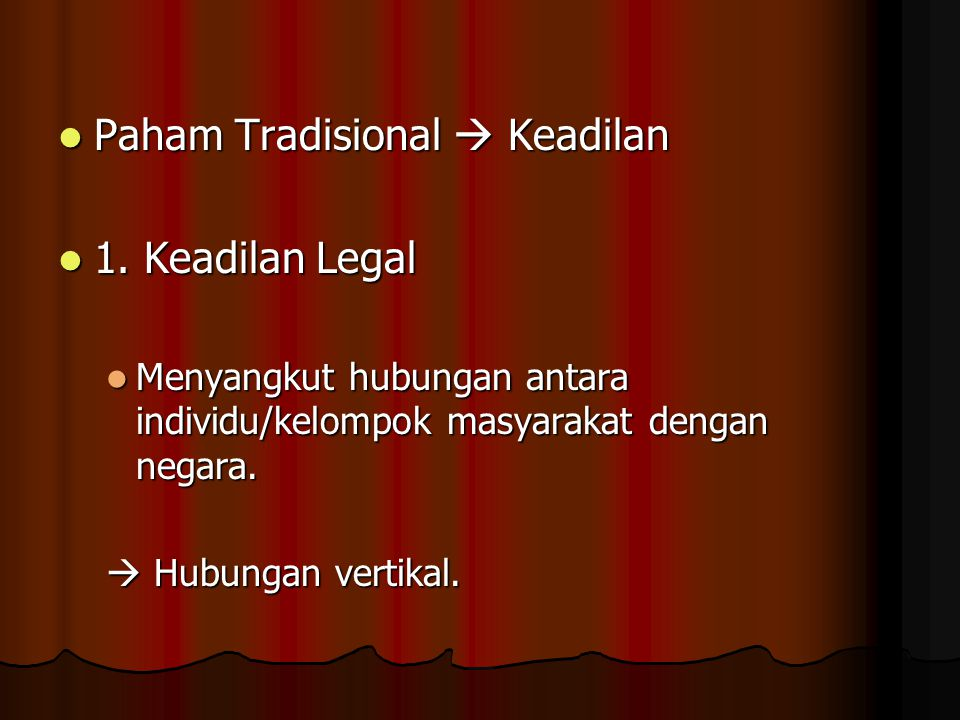 Paham Tradisional  Keadilan Paham Tradisional  Keadilan 1. Keadilan Legal 1. Keadilan Legal Menyangkut hubungan antara individu/kelompok masyarakat