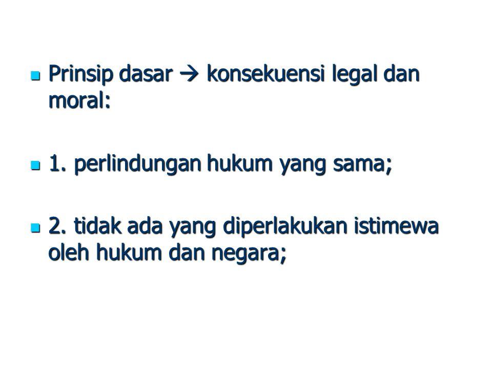 Prinsip dasar  konsekuensi legal dan moral: Prinsip dasar  konsekuensi legal dan moral: 1. perlindungan hukum yang sama; 1. perlindungan hukum yang