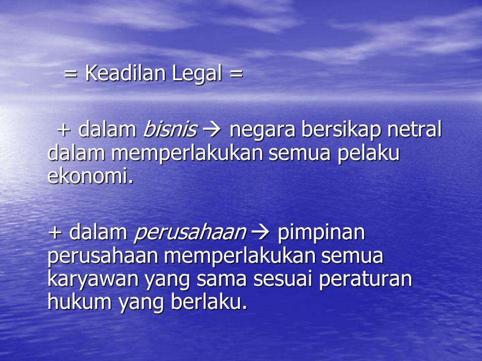 = Keadilan Legal = = Keadilan Legal = + dalam bisnis  negara bersikap netral dalam memperlakukan semua pelaku ekonomi. + dalam bisnis  negara bersik