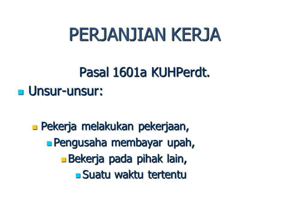 PERJANJIAN KERJA Pasal 1601a KUHPerdt. Unsur-unsur: Pekerja melakukan pekerjaan, Pengusaha membayar upah, Bekerja pada pihak lain, Suatu waktu tertent