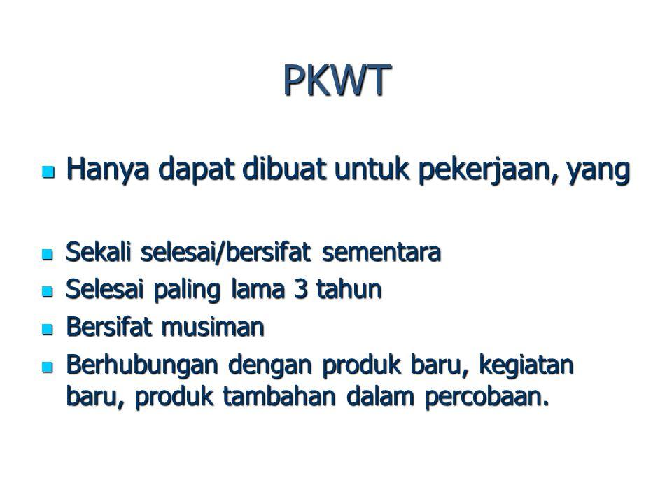 PKWT Hanya dapat dibuat untuk pekerjaan, yang Hanya dapat dibuat untuk pekerjaan, yang Sekali selesai/bersifat sementara Sekali selesai/bersifat semen