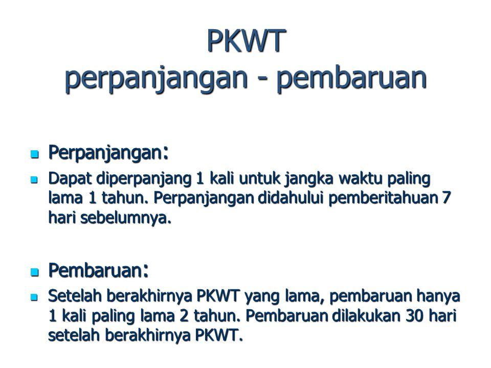 PKWT perpanjangan - pembaruan Perpanjangan: Dapat diperpanjang 1 kali untuk jangka waktu paling lama 1 tahun. Perpanjangan didahului pemberitahuan 7 h