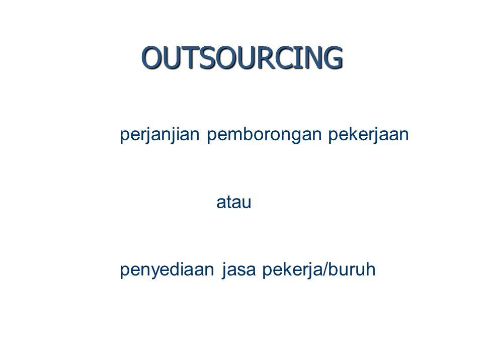 OUTSOURCING perjanjian pemborongan pekerjaan atau penyediaan jasa pekerja/buruh