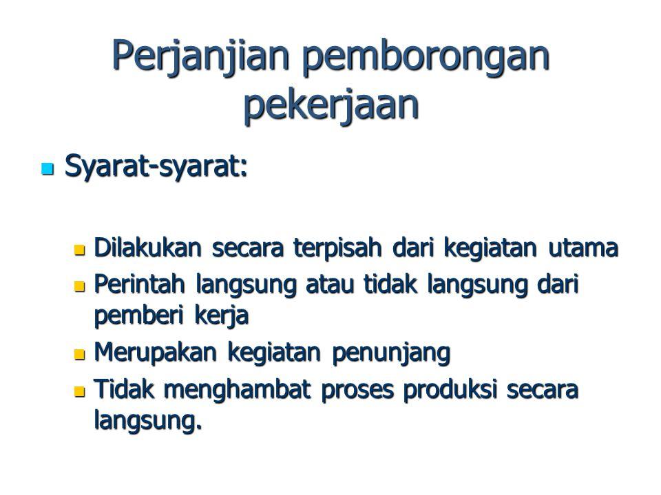 Perjanjian pemborongan pekerjaan Syarat-syarat: Syarat-syarat: Dilakukan secara terpisah dari kegiatan utama Dilakukan secara terpisah dari kegiatan u