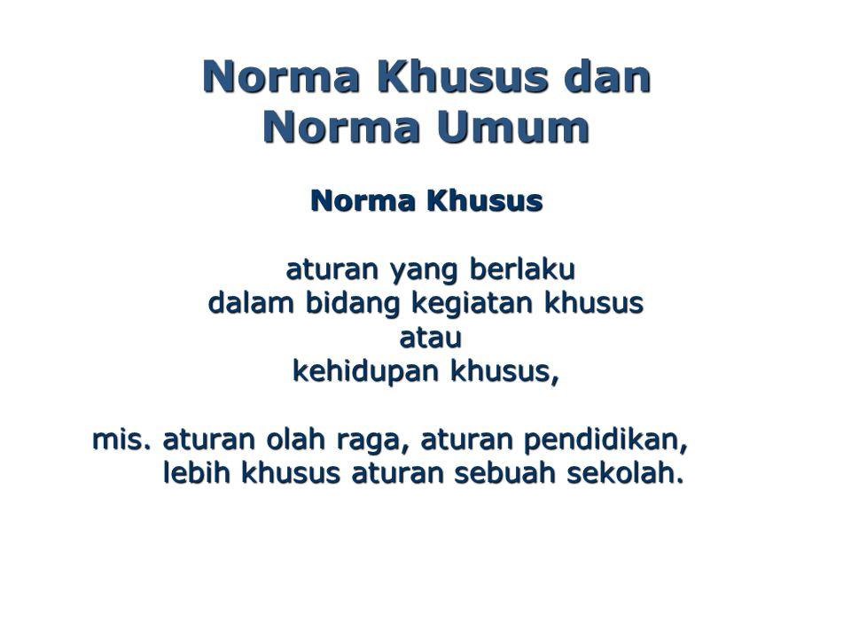 Norma Umum : bersifat umum dan universal.Norma umum ada tiga yaitu: 1.Norma sopan santun, 2.