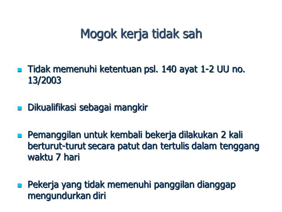 Mogok kerja tidak sah Tidak memenuhi ketentuan psl. 140 ayat 1-2 UU no. 13/2003 Tidak memenuhi ketentuan psl. 140 ayat 1-2 UU no. 13/2003 Dikualifikas