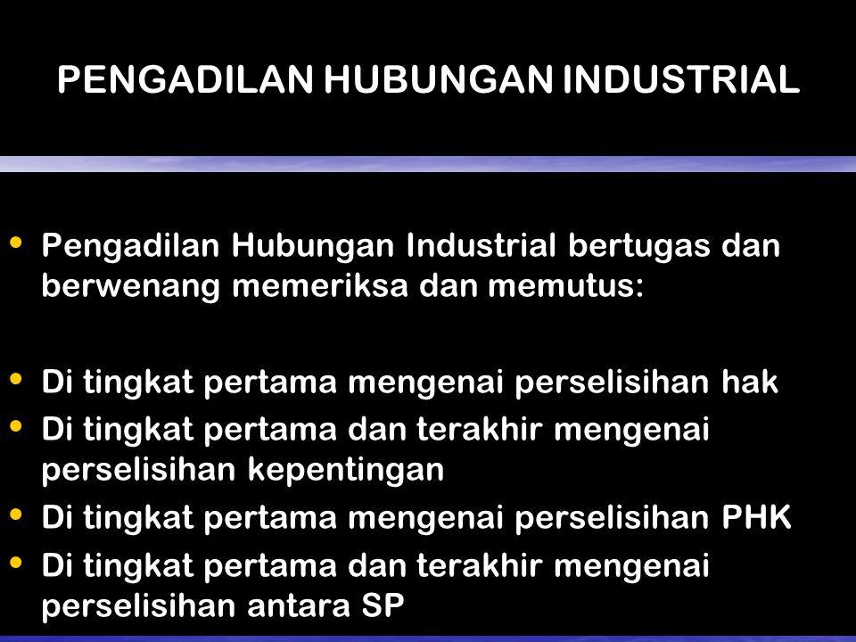 PENGADILAN HUBUNGAN INDUSTRIAL Pengadilan Hubungan Industrial bertugas dan berwenang memeriksa dan memutus: Pengadilan Hubungan Industrial bertugas da