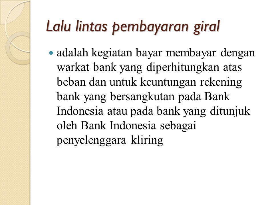 Lalu lintas pembayaran giral adalah kegiatan bayar membayar dengan warkat bank yang diperhitungkan atas beban dan untuk keuntungan rekening bank yang