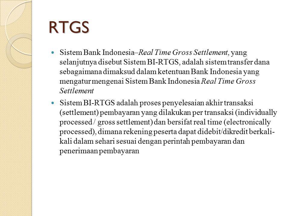 RTGS Sistem Bank Indonesia–Real Time Gross Settlement, yang selanjutnya disebut Sistem BI-RTGS, adalah sistem transfer dana sebagaimana dimaksud dalam