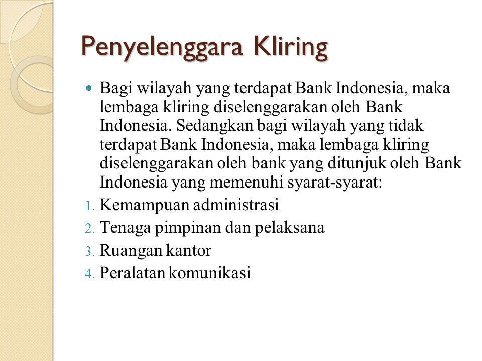 Penyelenggara Kliring Bagi wilayah yang terdapat Bank Indonesia, maka lembaga kliring diselenggarakan oleh Bank Indonesia. Sedangkan bagi wilayah yang