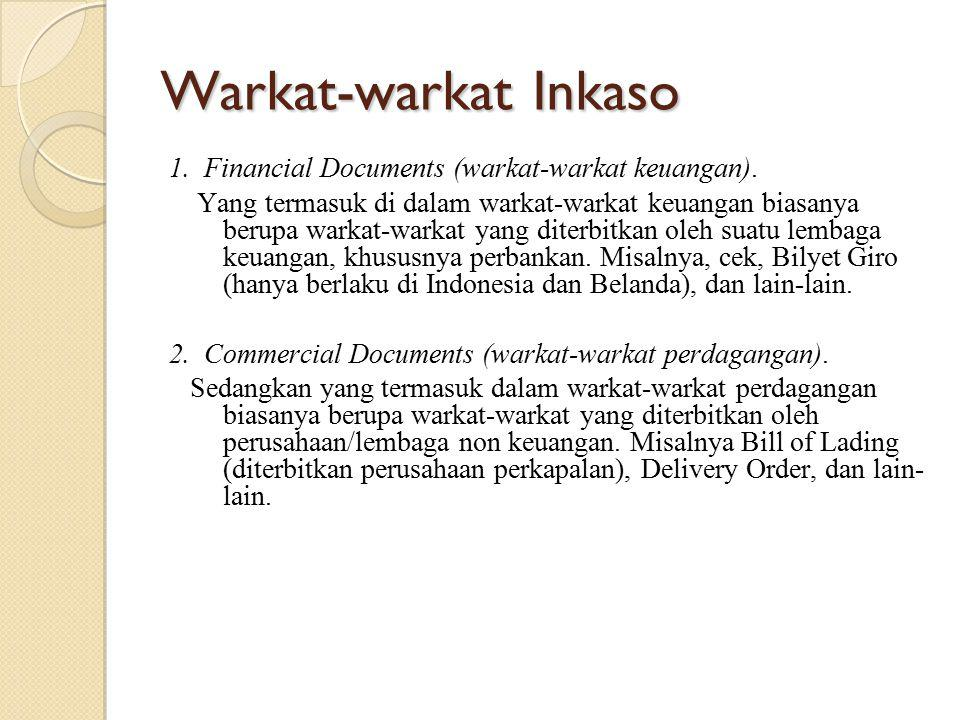 Warkat-warkat Inkaso 1. Financial Documents (warkat-warkat keuangan). Yang termasuk di dalam warkat-warkat keuangan biasanya berupa warkat-warkat yang