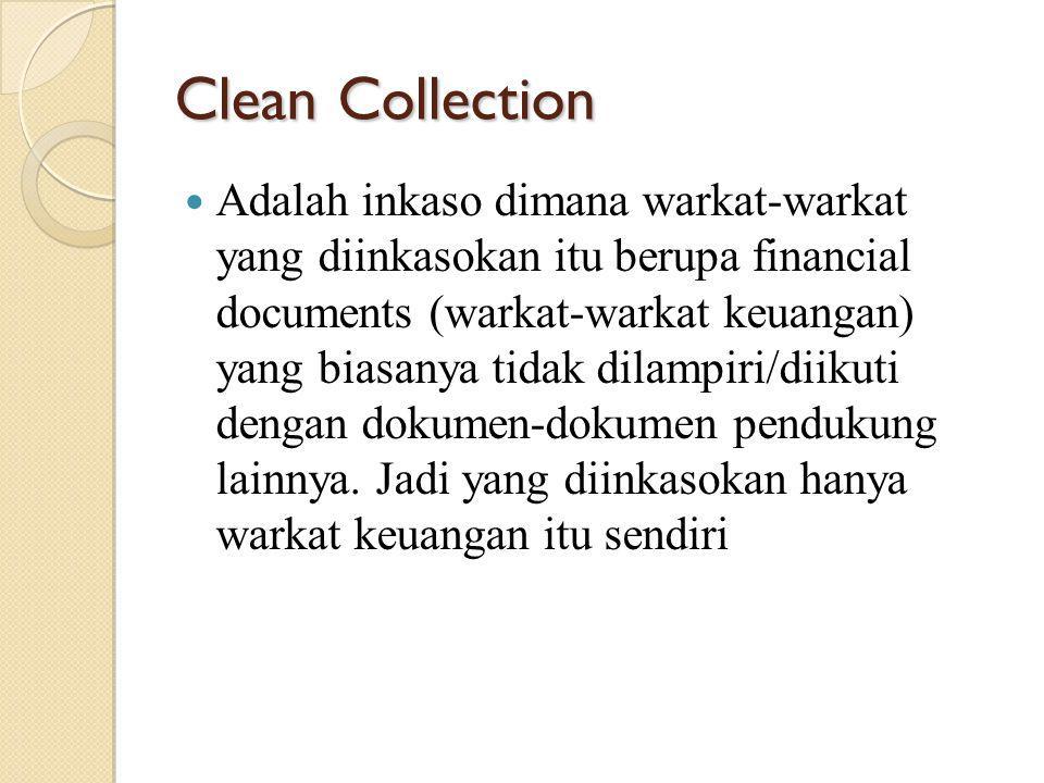 Clean Collection Adalah inkaso dimana warkat-warkat yang diinkasokan itu berupa financial documents (warkat-warkat keuangan) yang biasanya tidak dilam