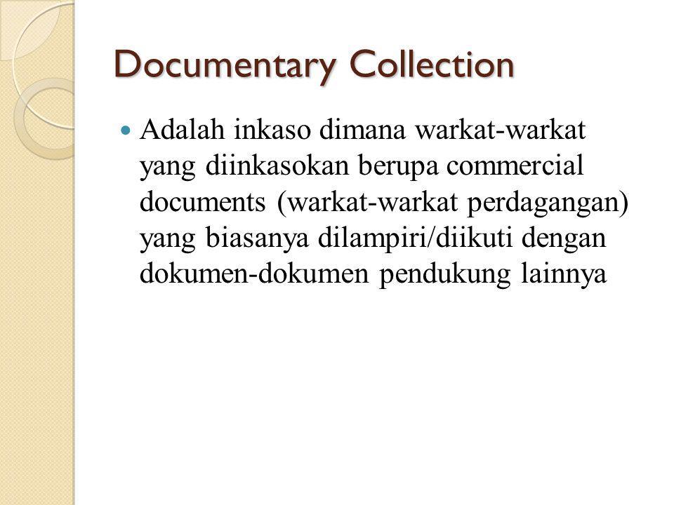 Documentary Collection Adalah inkaso dimana warkat-warkat yang diinkasokan berupa commercial documents (warkat-warkat perdagangan) yang biasanya dilam