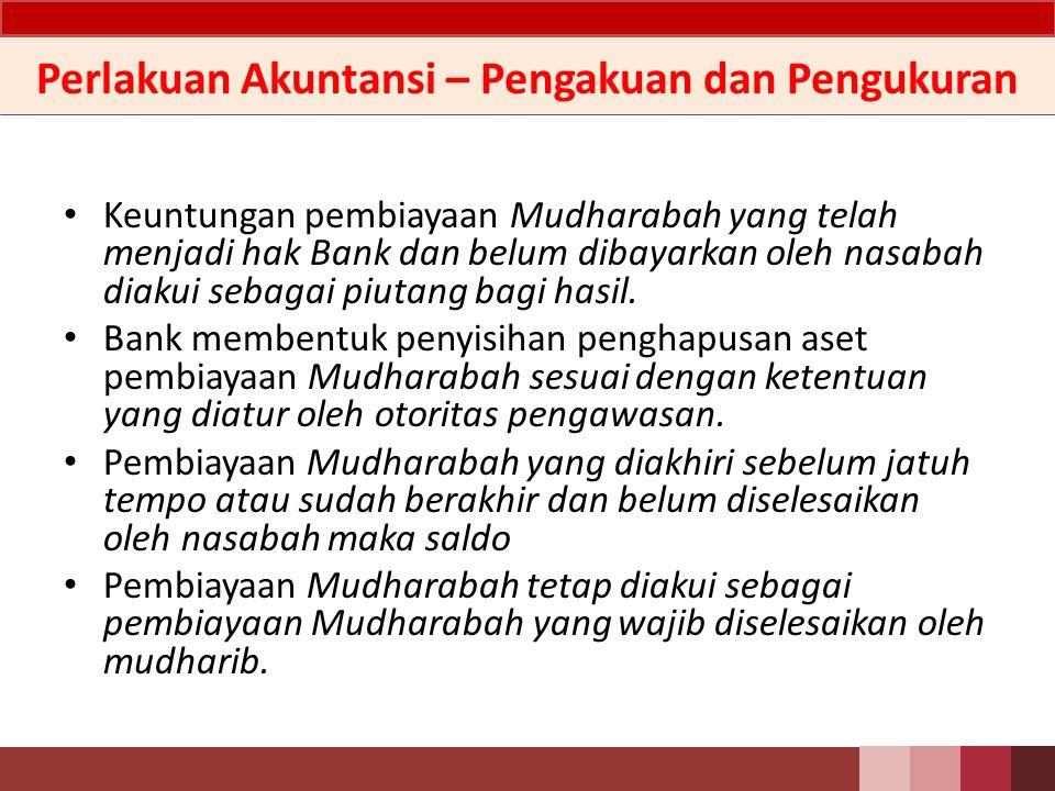 Perlakuan Akuntansi – Pengakuan dan Pengukuran Pembiayaan Mudharabah dalam bentuk kas diakui pada saat pencairan sebesar jumlah uang yang diberikan Bank kepada pengelola dana (nasabah).
