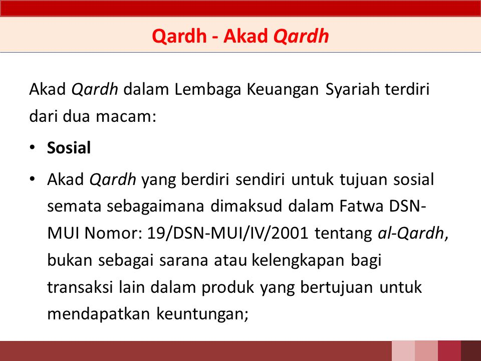 Qardh – Pinjaman Qardh yang Diberikan Pinjaman Qardh yang diberikan adalah penyediaan dana atau tagihan yang dapat dipersamakan dengan itu berdasarkan persetujuan atau kesepakatan antara peminjam dan pihak yang meminjamkan yang mewajibkan peminjam melunasi hutangnya setelah jangka waktu tertentu.