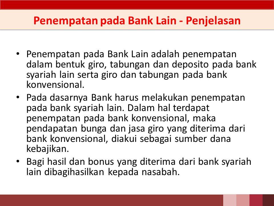 Penempatan pada Bank Lain - Definisi Penempatan pada Bank Lain adalah penempatan/tagihan atau simpanan milik Bank pada Bank Lain untuk menunjang kelancaran aktivitas operasional, dalam rangka memperoleh penghasilan, dan sebagai secondary reserve.