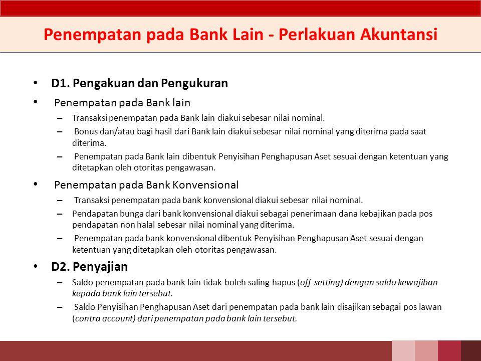 Penempatan pada Bank Lain - Penjelasan Penempatan pada Bank Lain adalah penempatan dalam bentuk giro, tabungan dan deposito pada bank syariah lain serta giro dan tabungan pada bank konvensional.