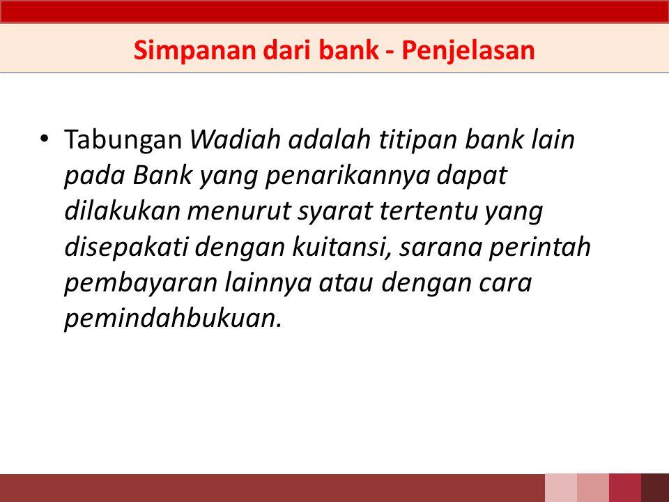Simpanan dari bank - Definisi Simpanan dari bank lain adalah kewajiban Bank kepada bank lain dalam bentuk antara lain tabungan Wadiah.