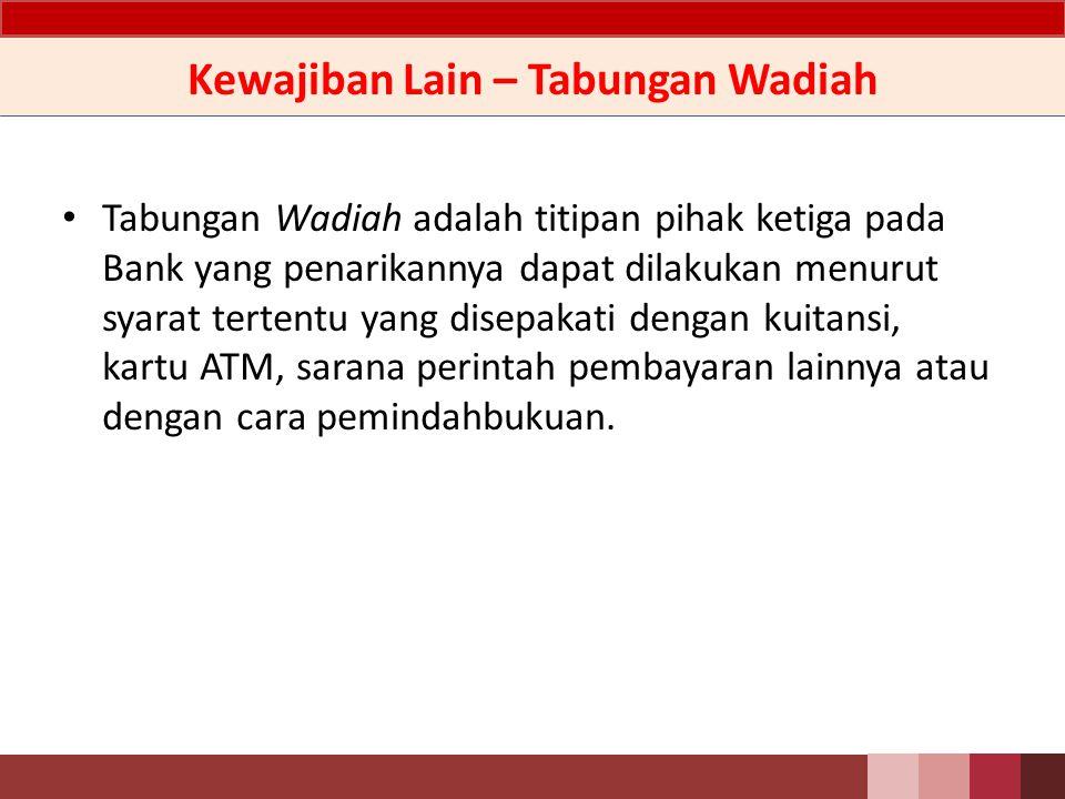Kewajiban Lain – Simpanan Simpanan adalah kewajiban Bank kepada pihak ketiga (bukan bank) berupa tabungan yang mempergunakan prinsip Wadiah.