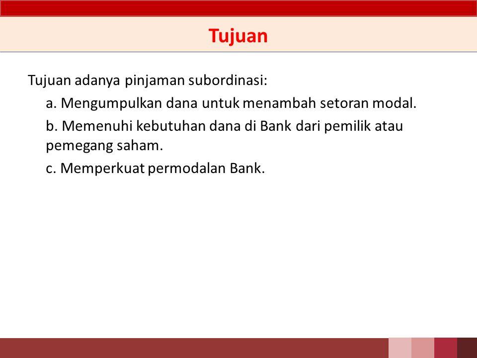 Definisi Pinjaman subordinasi adalah pinjaman yang berdasarkan suatu perjanjian hanya dapat dilunasi apabila Bank telah memenuhi kewajiban tertentu dan dalam hal terjadi likuidasi hak tagihnya berlaku paling akhir dari semua kewajiban dan investasi tidak terikat.
