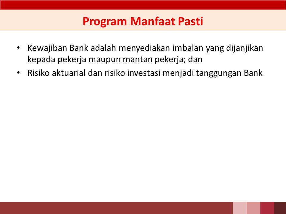 Program Iuran Pasti Kewajiban Bank terbatas pada jumlah yang disepakati sebagai iuran pada entitas (dana) terpisah.