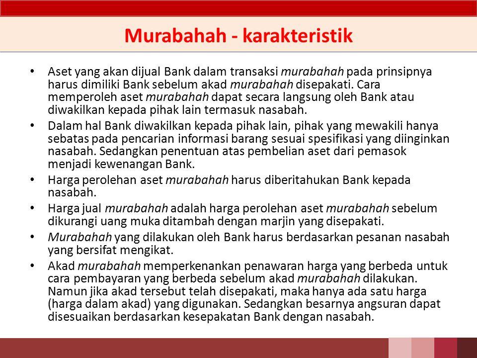 Pedoman BPRS - Murabahah Murabahah adalah akad jual beli barang dengan harga jual sebesar beban perolehan ditambah keuntungan yang disepakati dan penjual harus mengungkapkan beban perolehan barang tersebut kepada pembeli.