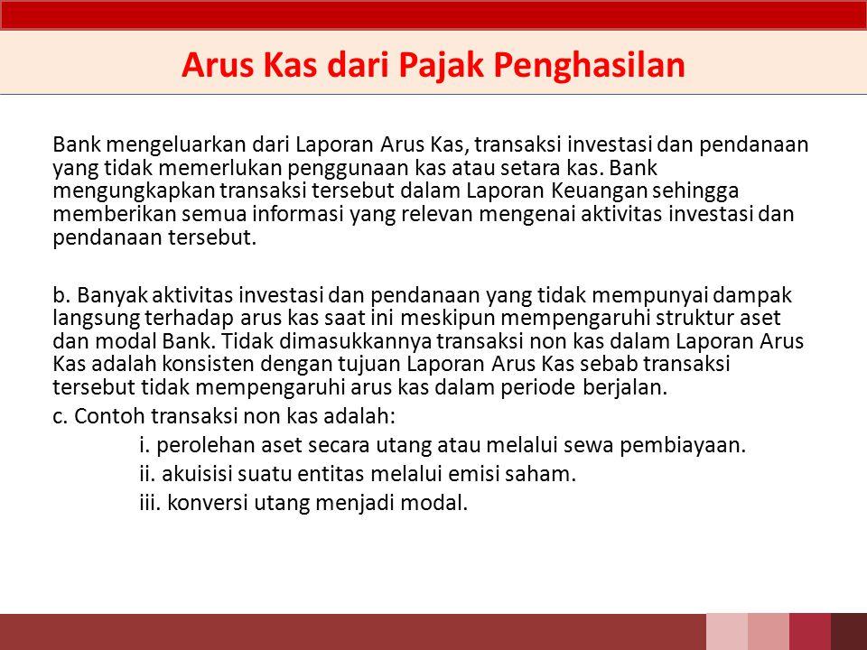 Arus Kas dari Pajak Penghasilan Pajak penghasilan atas pendapatan yang diterima dapat diklasifikasikan sebagai aktivitas operasi, investasi, atau pendanaan.