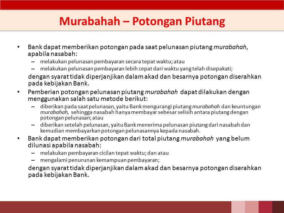 Murabahah – Akuntansi Uang Muka Uang muka yang diterima Bank dari nasabah diakui sebagai uang muka murabahah dari pembeli sebesar jumlah yang diterima Bank.