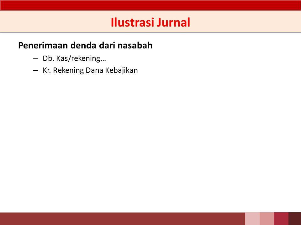 Ilustrasi Jurnal Pada saat penjualan agunan Apabila hasil penjualan agunan lebih besar dari kewajiban nasabah – Db.