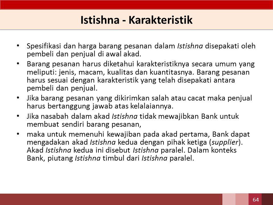 Istishna - Definisi Istishna adalah akad jual beli dalam bentuk pemesanan pembuatan barang tertentu dengan kriteria dan persyaratan tertentu yang disepakati antara pemesan (pembeli/ mustashni ) dan penjual (pembuat/shani ).