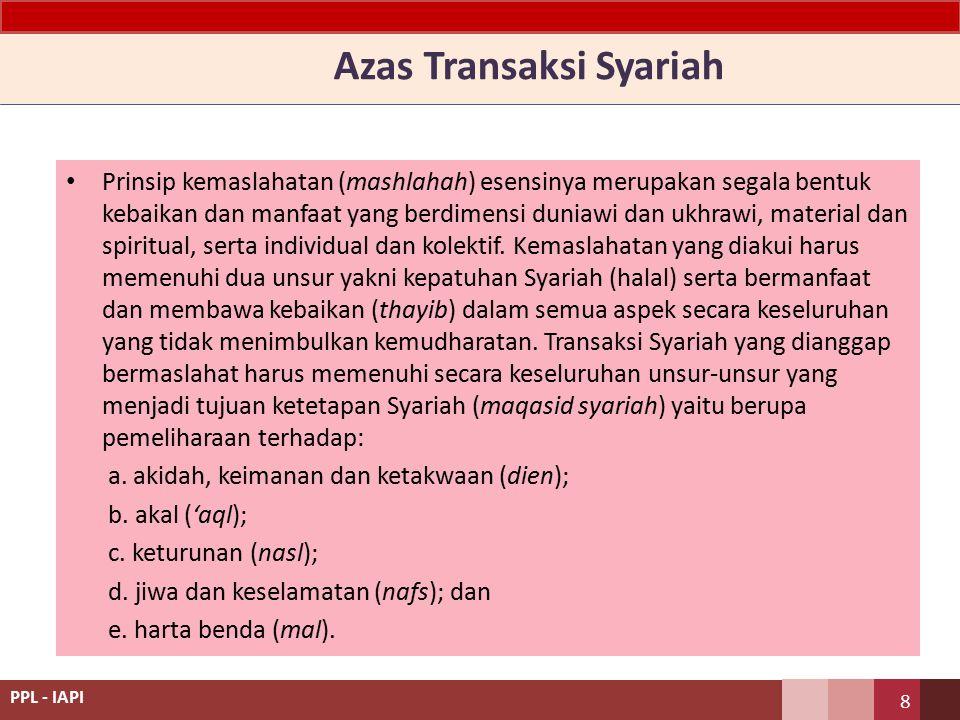 Azas Transaksi Syariah Prinsip kemaslahatan (mashlahah) esensinya merupakan segala bentuk kebaikan dan manfaat yang berdimensi duniawi dan ukhrawi, material dan spiritual, serta individual dan kolektif.