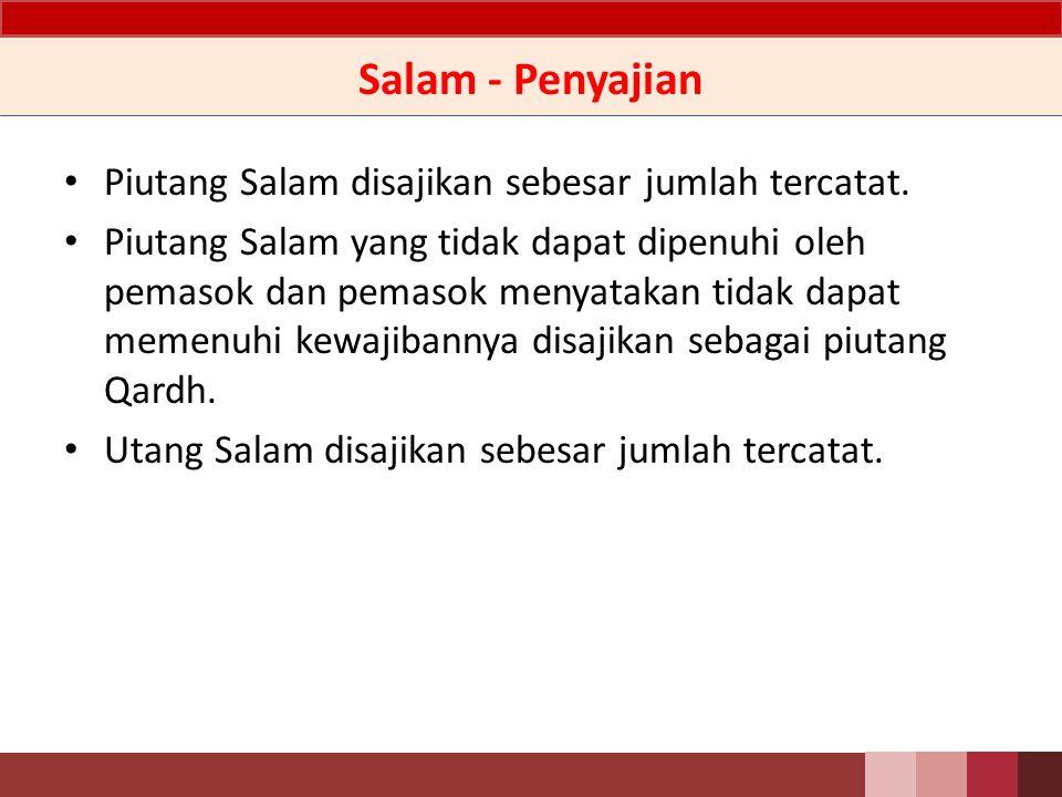 Salam - Perlakuan Akuntansi Dalam hal dilakukan eksekusi jaminan maka selisih antara nilai tercatat piutang Salam dan hasil penjualan jaminan tersebut diakui sebagai piutang kepada pemasok.