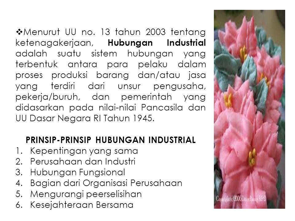  Menurut UU no. 13 tahun 2003 tentang ketenagakerjaan, Hubungan Industrial adalah suatu sistem hubungan yang terbentuk antara para pelaku dalam prose