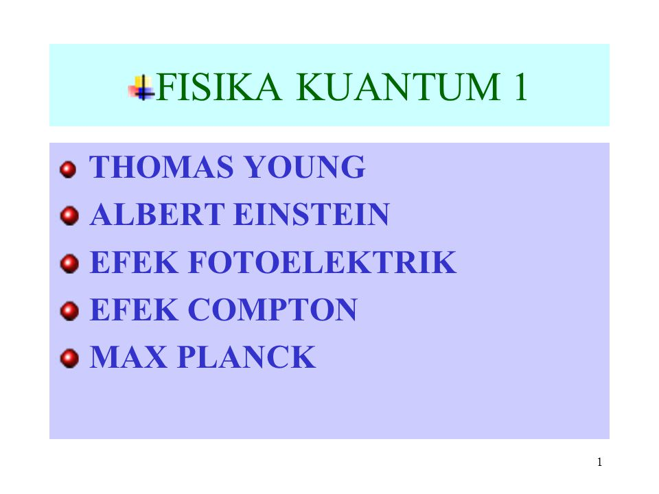 1 FISIKA KUANTUM 1 THOMAS YOUNG ALBERT EINSTEIN EFEK FOTOELEKTRIK EFEK COMPTON MAX PLANCK