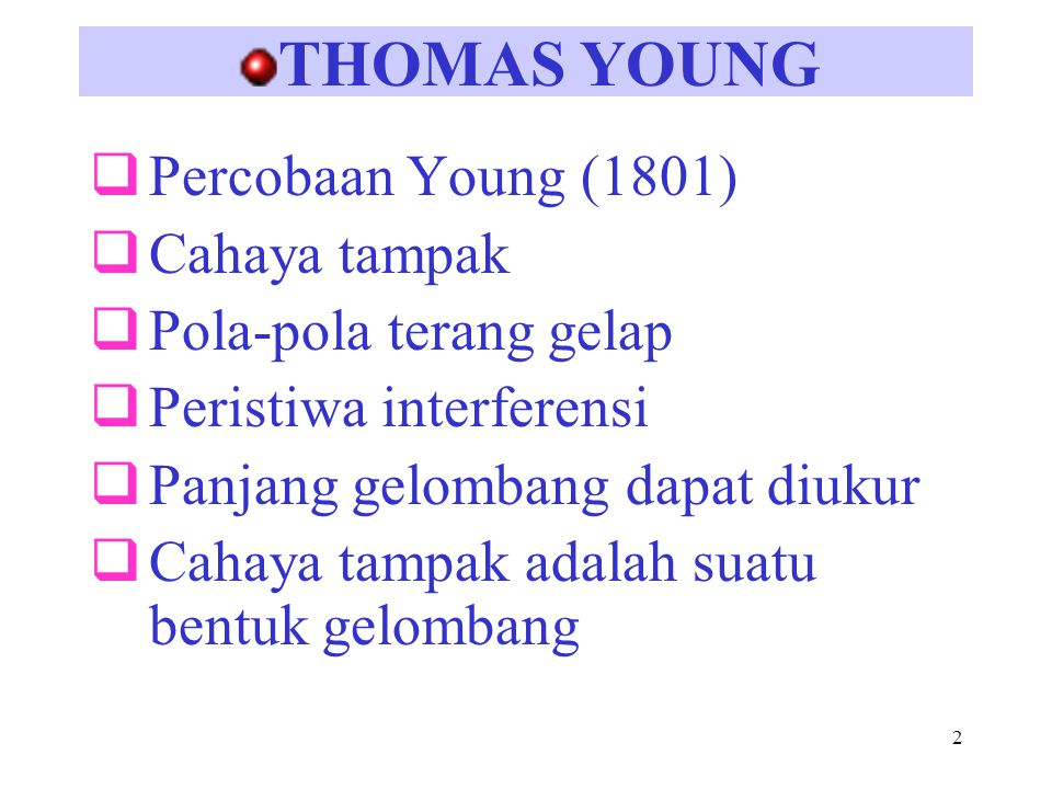 2 THOMAS YOUNG  Percobaan Young (1801)  Cahaya tampak  Pola-pola terang gelap  Peristiwa interferensi  Panjang gelombang dapat diukur  Cahaya ta